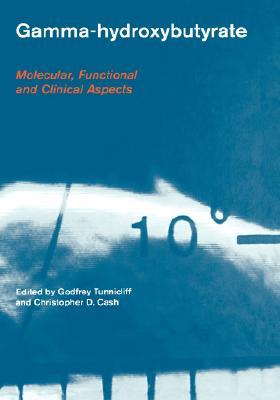 Gamma-Hydroxybutyrate: Molecular, Functional, and Clinical Aspects  by  Godfrey Tunnicliff