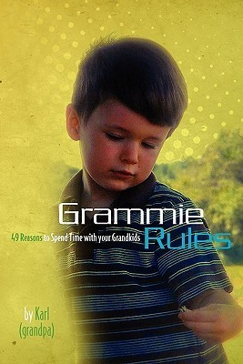Grammie Rules: 49 Reasons to Spend Time with Your Grandkids  by  Karl a.k.a. Grandpa