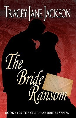 The Bride Ransom (Civil War Brides, #4) Tracey Jane Jackson