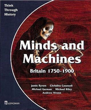 Minds And Machines Teachers Book: Britain, 1750 1900 Jamie Byrom