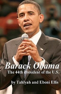 Barack Obama: The 44th President of the U.S.  by  Tahlyah Ellis