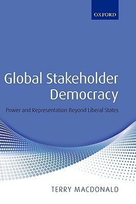 Global Stakeholder Democracy: Power and Representation Beyond Liberal States Terry MacDonald