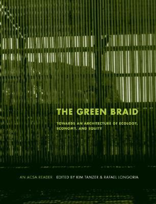 The Green Braid: Towards an Architecture of Ecology, Economy and Equity Kim Tanzer