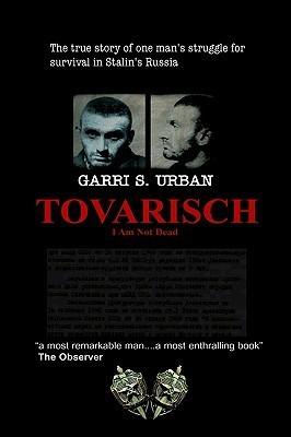 Tovarisch, I Am Not Dead  by  Garri S. Urban