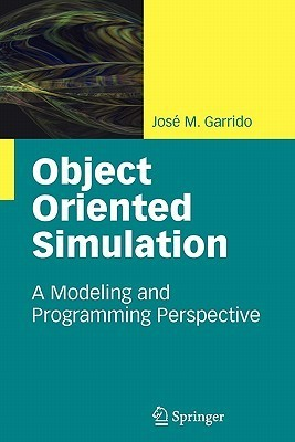 Object Oriented Simulation: A Modeling and Programming Perspective  by  Jos M. Garrido