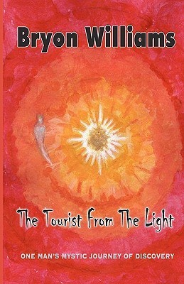 The Tourist from the Light: One Mans Mystical Journey of Discovery  by  Bryon Williams