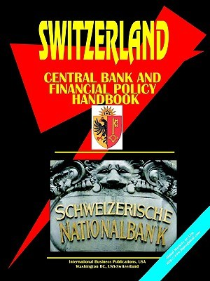 Switzerland Central Bank & Financial Policy Handbook USA International Business Publications