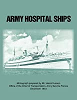 Army Hospital Ships in World War II Harold Larson