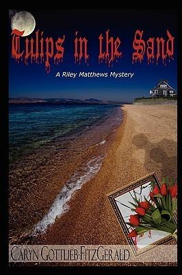 Tulips in the Sand: A Riley Matthews Mystery  by  Caryn Gottlieb FitzGerald