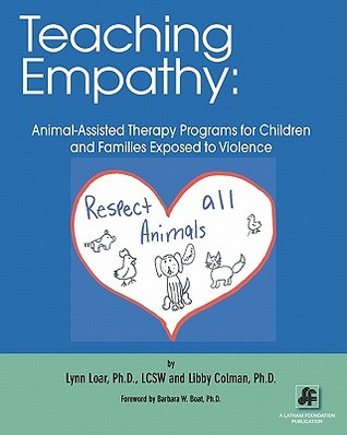 Teaching Empathy: Animal-Assisted Therapy Programs for Children and Families Exposed to Violence  by  Lynn Loar