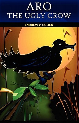 Aro the Ugly Crow  by  Andrew V. Solien