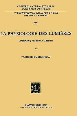 La Physiologie Des Lumieres: Empirisme, Modeles Et Theories  by  François Duchesneau