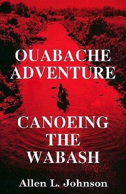 Ouabache Adventure: Canoeing the Wabash  by  Allen L. Johnson