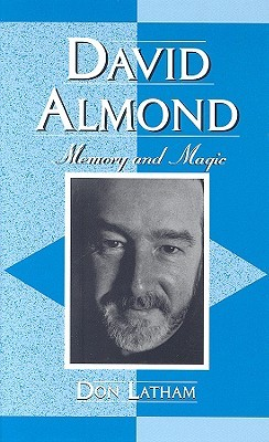 David Almond: Memory and Magic Don Latham