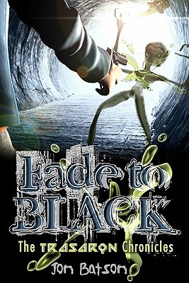 Fade to Black: The Trasaron Chronicles Jon Batson