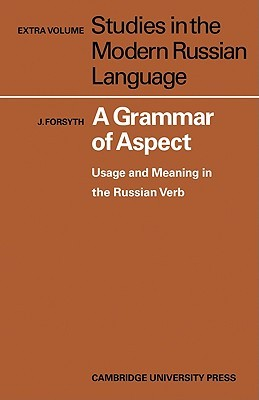 A Grammar of Aspect: Usage and Meaning in the Russian Verb James Forsyth