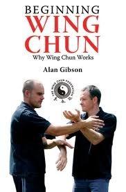 Beginning Wing Chun: Why Wing Chun Works Alan  Gibson