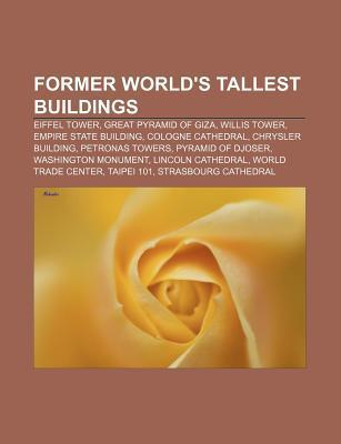 Former Worlds Tallest Buildings: Eiffel Tower, Great Pyramid of Giza, Willis Tower, Empire State Building, Cologne Cathedral Source Wikipedia
