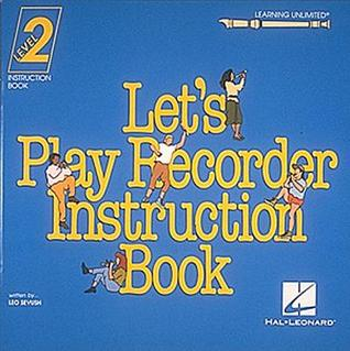 Learning Unlimited Lets Play Recorder Method, Student Book, Vol. 2  by  Leo Sevish