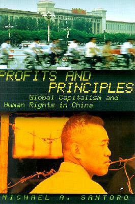 Profits and Principles: Global Capitalism and Human Rights in China Michael A. Santoro