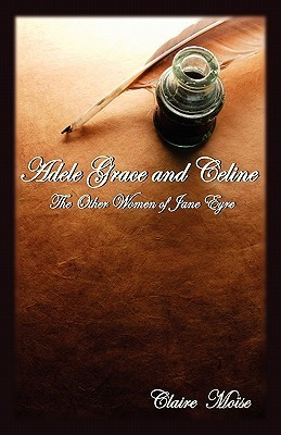 Adele Grace And Celine: The Other Women Of Jane Eyre  by  Claire Moïse