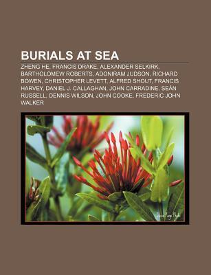 Burials at Sea: Zheng He, Francis Drake, Alexander Selkirk, Bartholomew Roberts, Adoniram Judson, Richard Bowen, Christopher Levett Source Wikipedia
