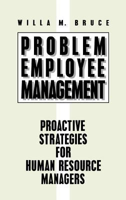 Problem Employee Management: Proactive Strategies for Human Resource Managers  by  Willa M. Bruce