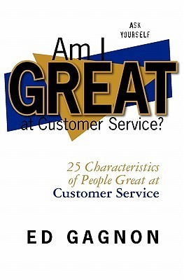 Am I Great at Customer Service?: 25 Characteristics of People Great at Customer Service Ed Gagnon