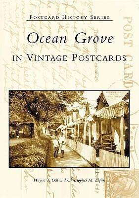 Ocean Grove in Vintage Postcards  by  Wayne  T.  Bell