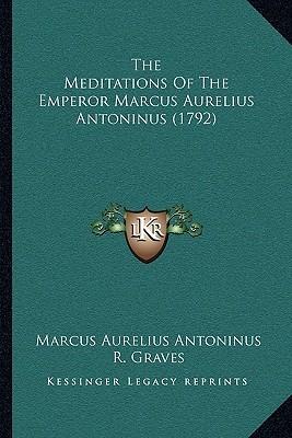 The Meditations of the Emperor Marcus Aurelius Antoninus (17the Meditations of the Emperor Marcus Aurelius Antoninus (1792) 92) Marcus Aurelius