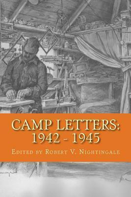 Camp Letters: 1942 - 1945 Robert V. Nightingale