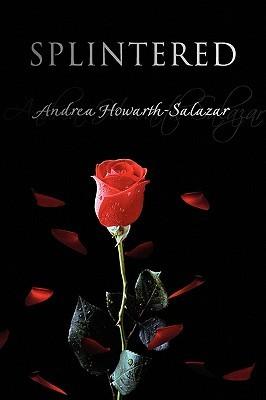 Splintered Andrea Howarth-Salazar