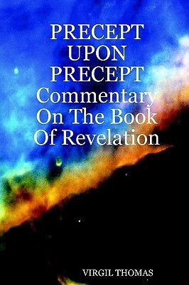 Precept Upon Precept Commentary on the Book of Revelation Virgil Thomas
