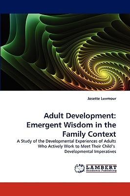 Adult Development: Emergent Wisdom in the Family Context Josette Luvmour