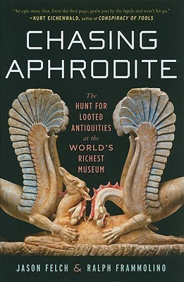 Chasing Aphrodite: The Hunt for Looted Antiquities at the Worlds Richest Museum  by  Jason Felch