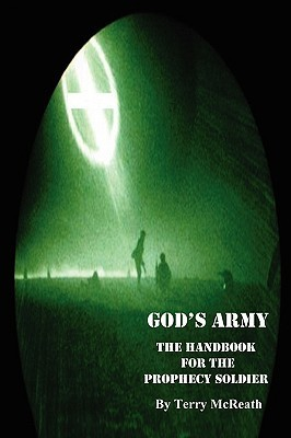 Gods Army: The Handbook for the Prophecy Soldier  by  Terry McReath