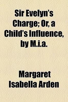 Sir Evelyns Charge Margaret Isabella Arden