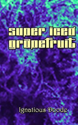 Super Iced Grapefruit Ignatious Doode