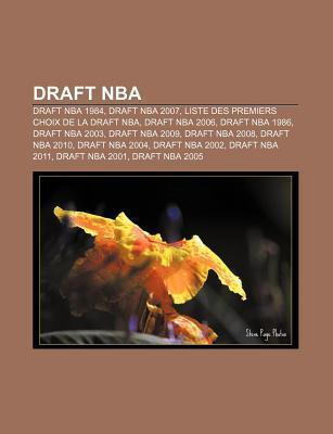 Draft NBA: Draft NBA 1984, Draft NBA 2007, Liste Des Premiers Choix de La Draft NBA, Draft NBA 2006, Draft NBA 1986, Draft NBA 20 Source Wikipedia
