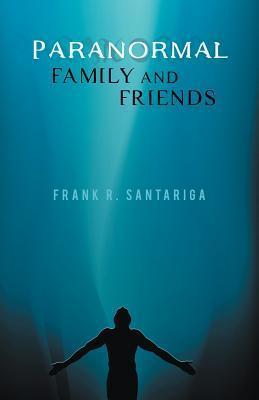Paranormal Family and Friends Frank R. Santariga
