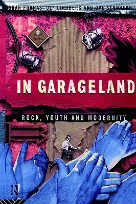 In Garageland: Rock, Youth and Modernity Johan Fornas