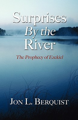 Surprises  by  the River: The Prophecy of Ezekiel by Jon L. Berquist