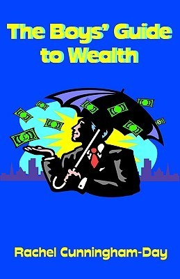 The Boys Guide to Wealth  by  Rachel Cunningham-Day