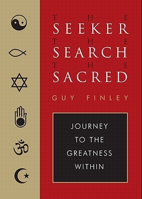 Seeker, The Search, The Sacred: Journey to the Greatness Within Guy Finley