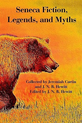 Seneca Fiction, Legends, And Myths Jeremiah Curtin