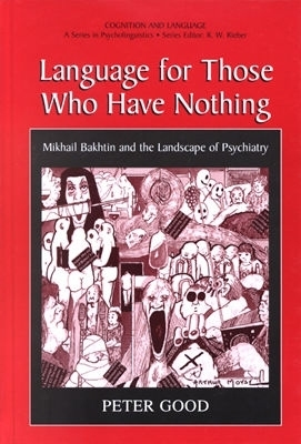 Language For Those Who Have Nothing - Mikhail Bakhtin and the Landscape of Psychiatry (Cognition and Language: A Series in Psycholinguistics)  by  Peter Good