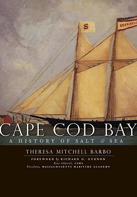 Cape Cod Bay: A History of Salt & Sea Theresa Mitchell Barbo