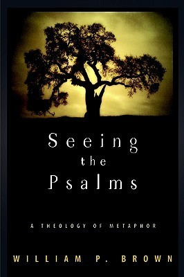 Seeing the Psalms: A Theology of Metaphor William P. Brown