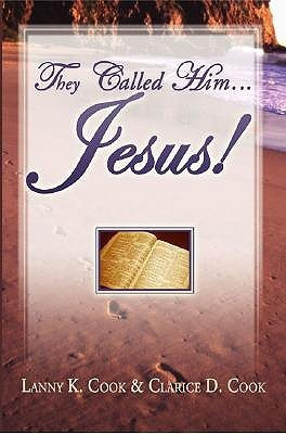 They Called Him . . . Jesus!  by  Lanny Cook