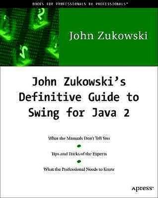 John Zukowskis Definitive Guide to Swing for Java 2 with CD-ROM  by  John Zukowski